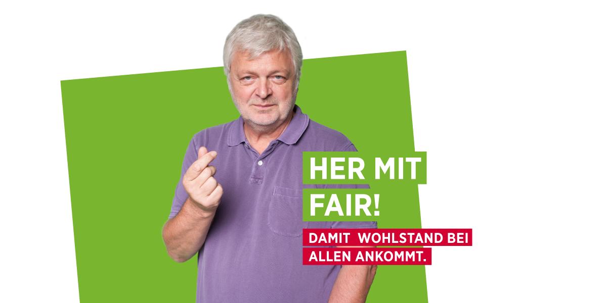 AK Wahl 2019 - Her mit fair - damit Wohlstand bei allen ankommt!